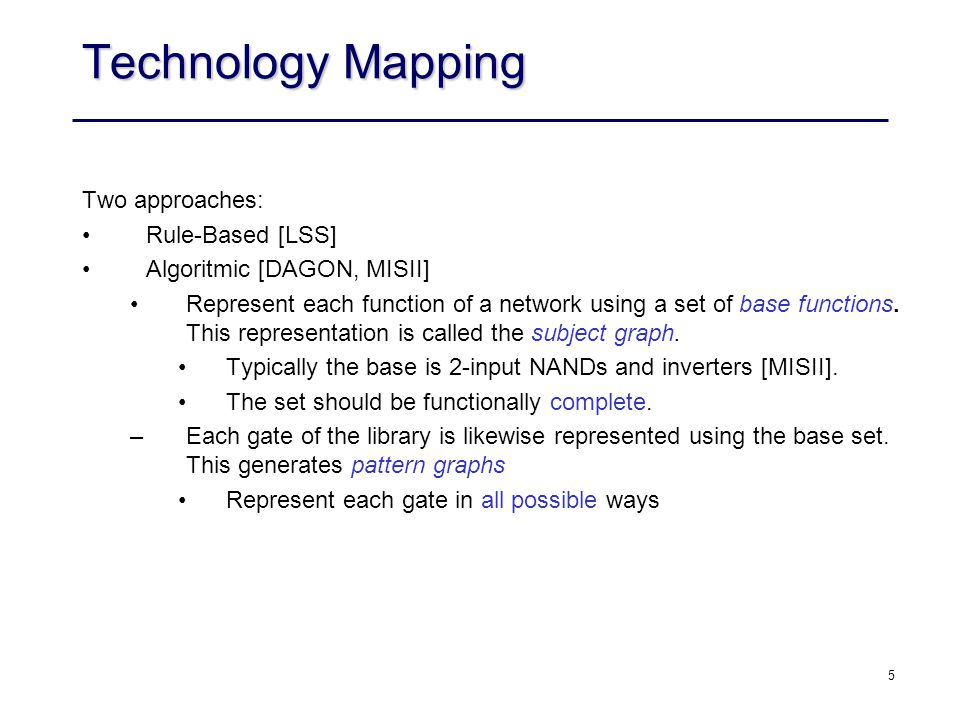 Technology Mapping Two approaches: Rule-Based [LSS]